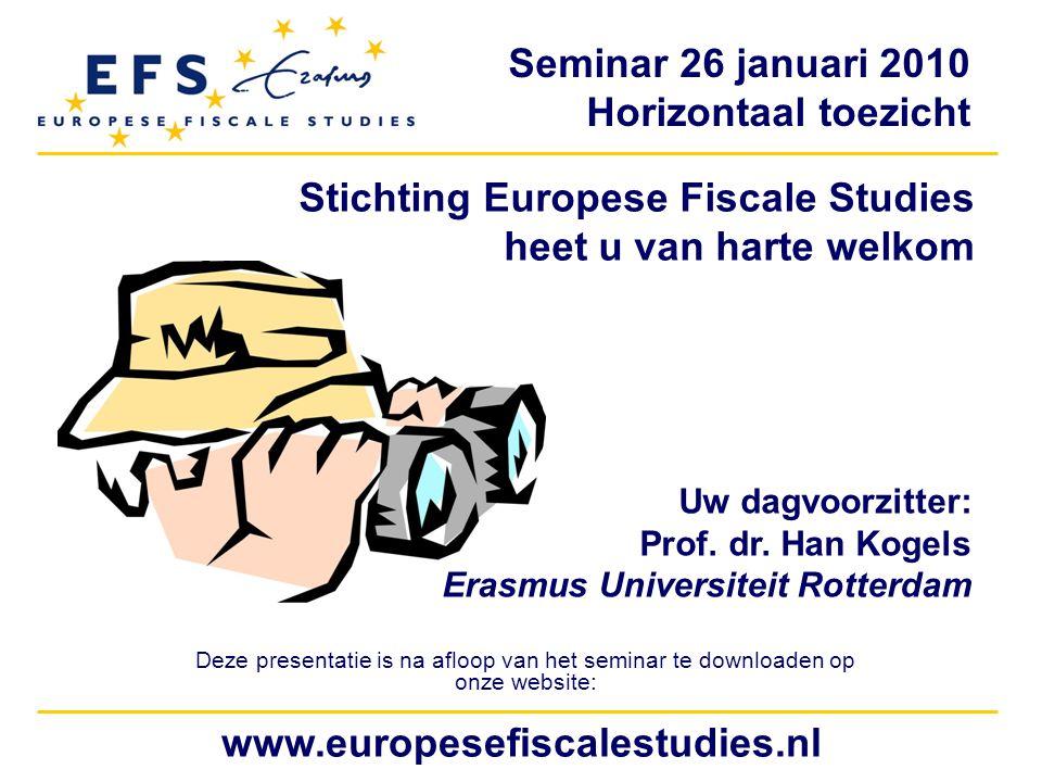 Seminar 26 januari 2010 Horizontaal toezicht www.europesefiscalestudies.nl Stichting Europese Fiscale Studies heet u van harte welkom Deze presentatie