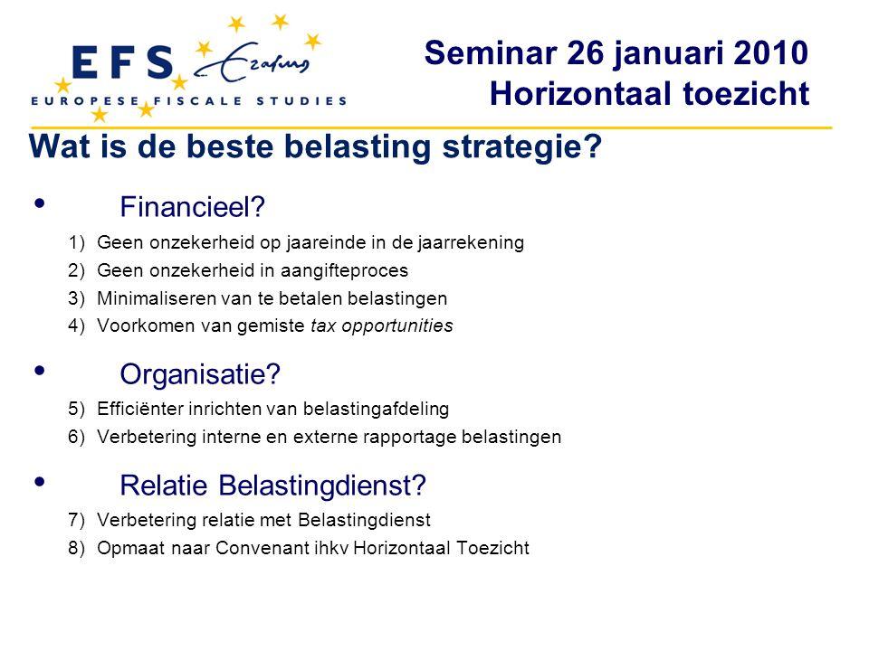 Seminar 26 januari 2010 Horizontaal toezicht Wat is de beste belasting strategie? Financieel? 1)Geen onzekerheid op jaareinde in de jaarrekening 2)Gee