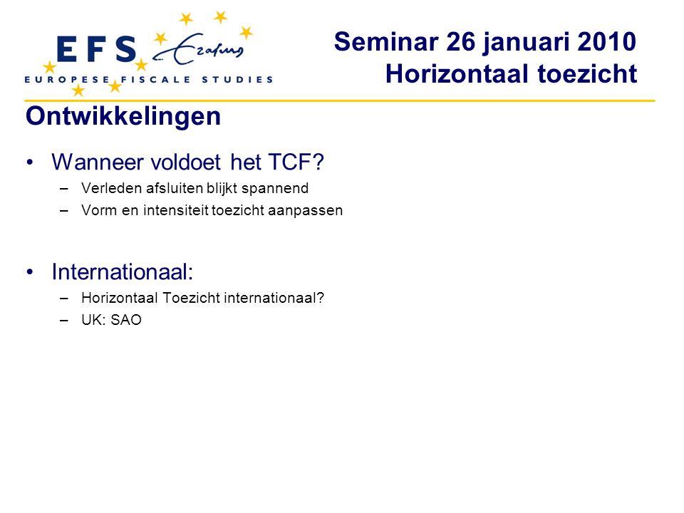 Seminar 26 januari 2010 Horizontaal toezicht Ontwikkelingen Wanneer voldoet het TCF? –Verleden afsluiten blijkt spannend –Vorm en intensiteit toezicht