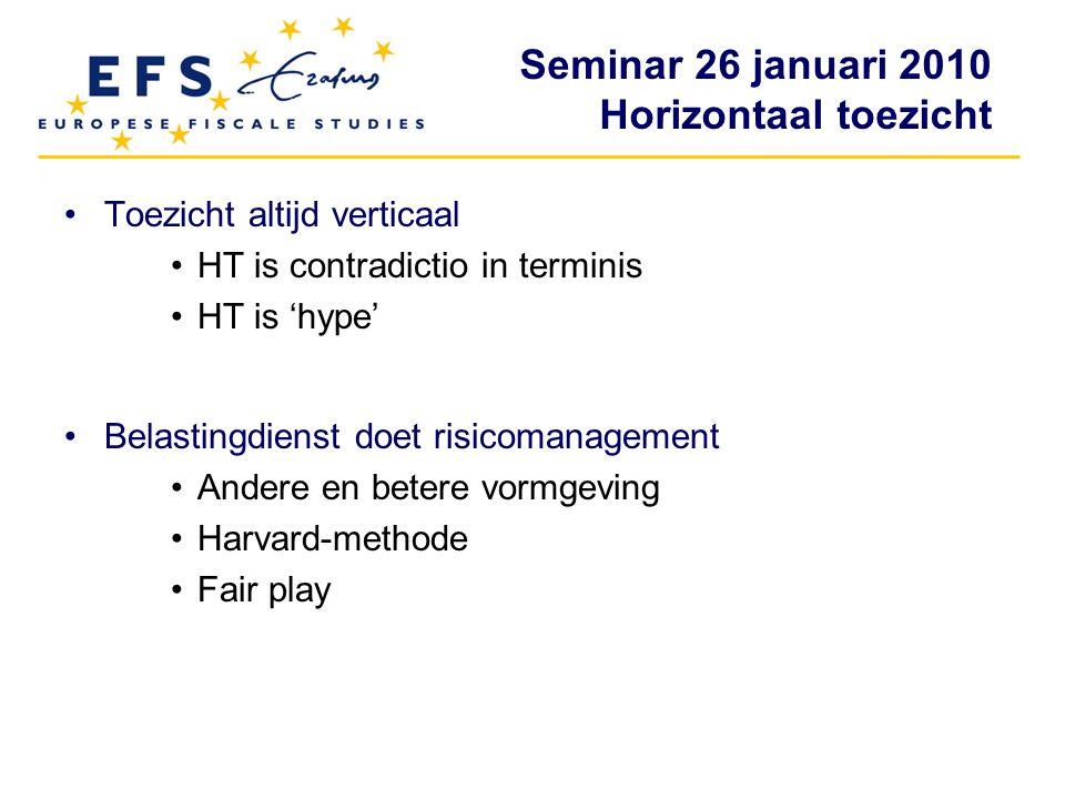 Seminar 26 januari 2010 Horizontaal toezicht Toezicht altijd verticaal HT is contradictio in terminis HT is 'hype' Belastingdienst doet risicomanageme