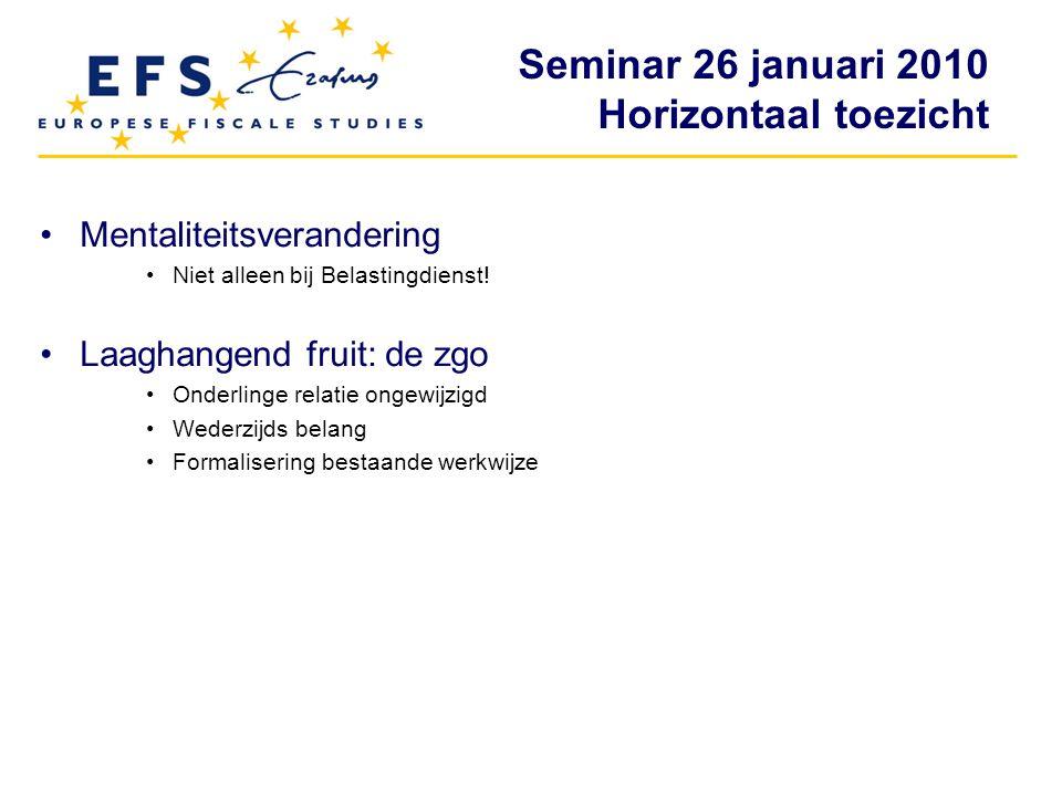 Seminar 26 januari 2010 Horizontaal toezicht Mentaliteitsverandering Niet alleen bij Belastingdienst! Laaghangend fruit: de zgo Onderlinge relatie ong