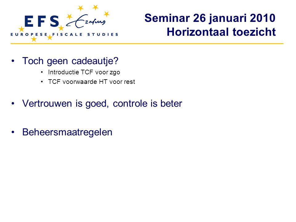Seminar 26 januari 2010 Horizontaal toezicht Toch geen cadeautje? Introductie TCF voor zgo TCF voorwaarde HT voor rest Vertrouwen is goed, controle is