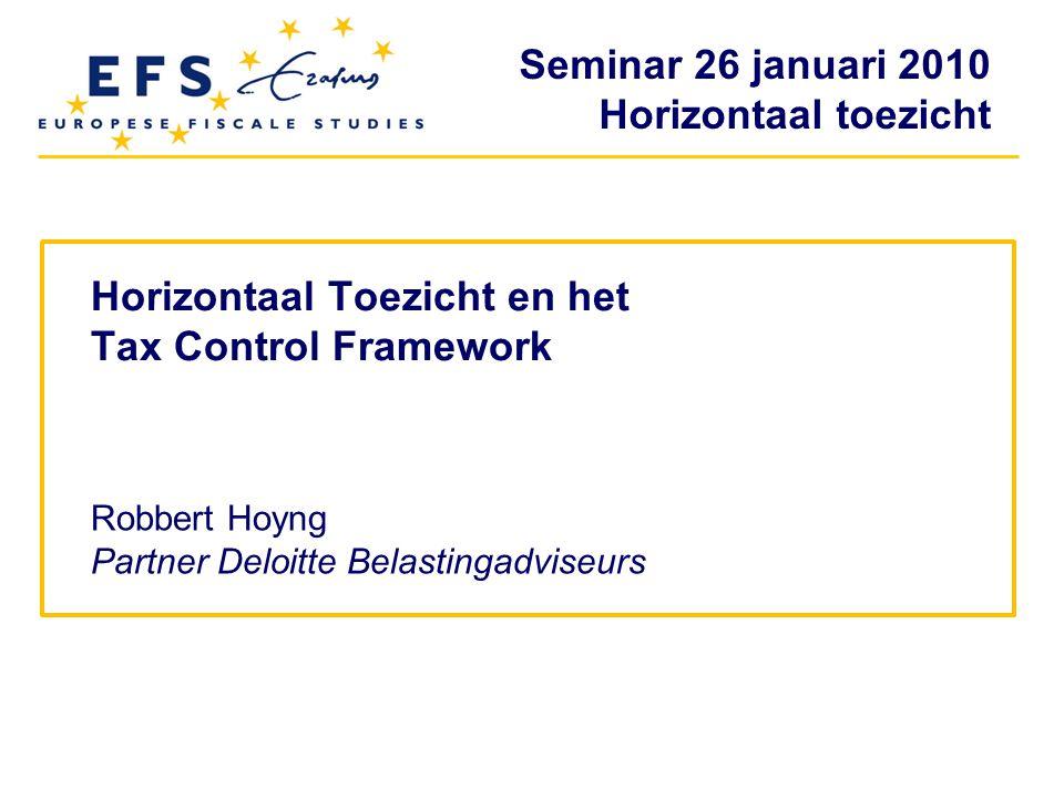 Seminar 26 januari 2010 Horizontaal toezicht Toekomst Uniformeren werkwijze Belastingdienst zet in op verbreding horizontaal toezicht en specifiek op combinatie vWIA/SBR/HT Internationaal Wettelijke verankering HT?