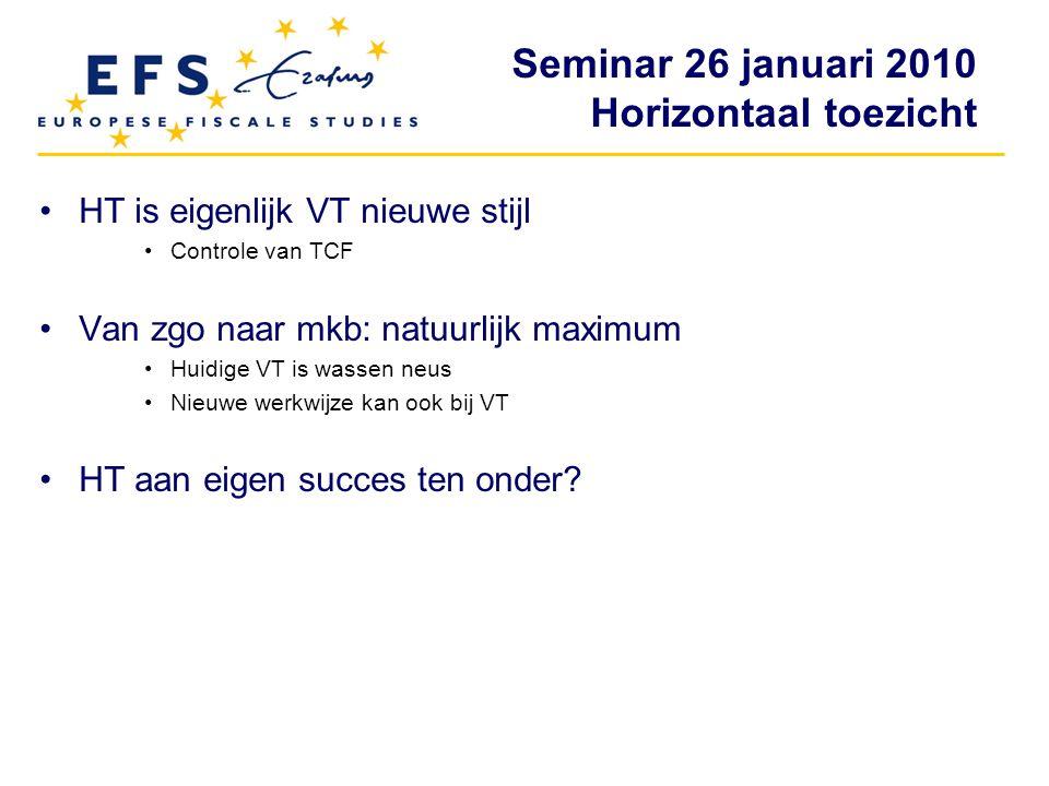 Seminar 26 januari 2010 Horizontaal toezicht HT is eigenlijk VT nieuwe stijl Controle van TCF Van zgo naar mkb: natuurlijk maximum Huidige VT is wasse