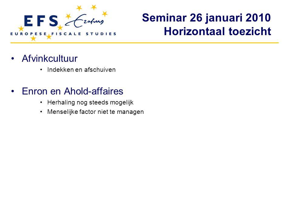 Seminar 26 januari 2010 Horizontaal toezicht Afvinkcultuur Indekken en afschuiven Enron en Ahold-affaires Herhaling nog steeds mogelijk Menselijke fac