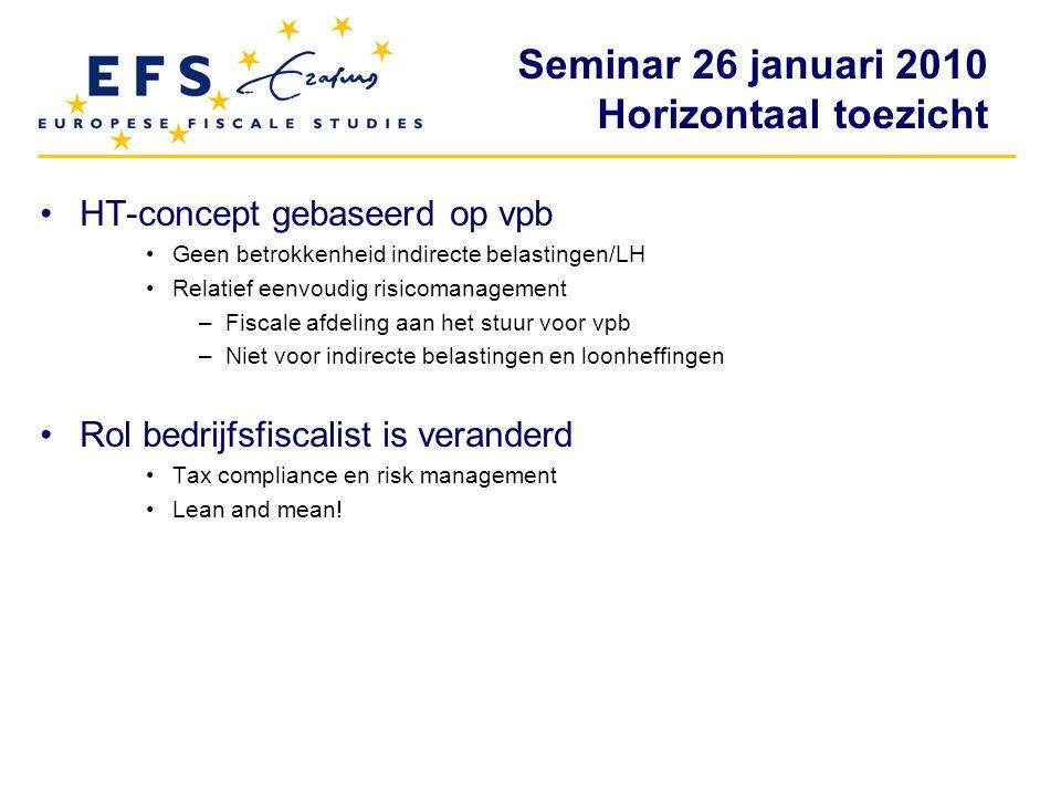 Seminar 26 januari 2010 Horizontaal toezicht HT-concept gebaseerd op vpb Geen betrokkenheid indirecte belastingen/LH Relatief eenvoudig risicomanageme
