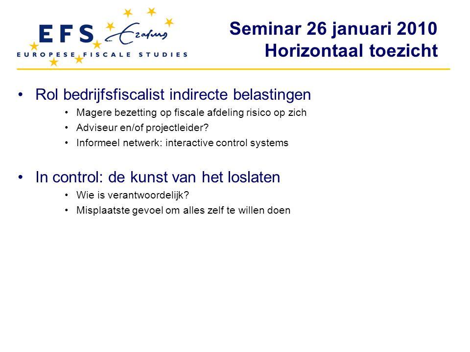 Seminar 26 januari 2010 Horizontaal toezicht Rol bedrijfsfiscalist indirecte belastingen Magere bezetting op fiscale afdeling risico op zich Adviseur