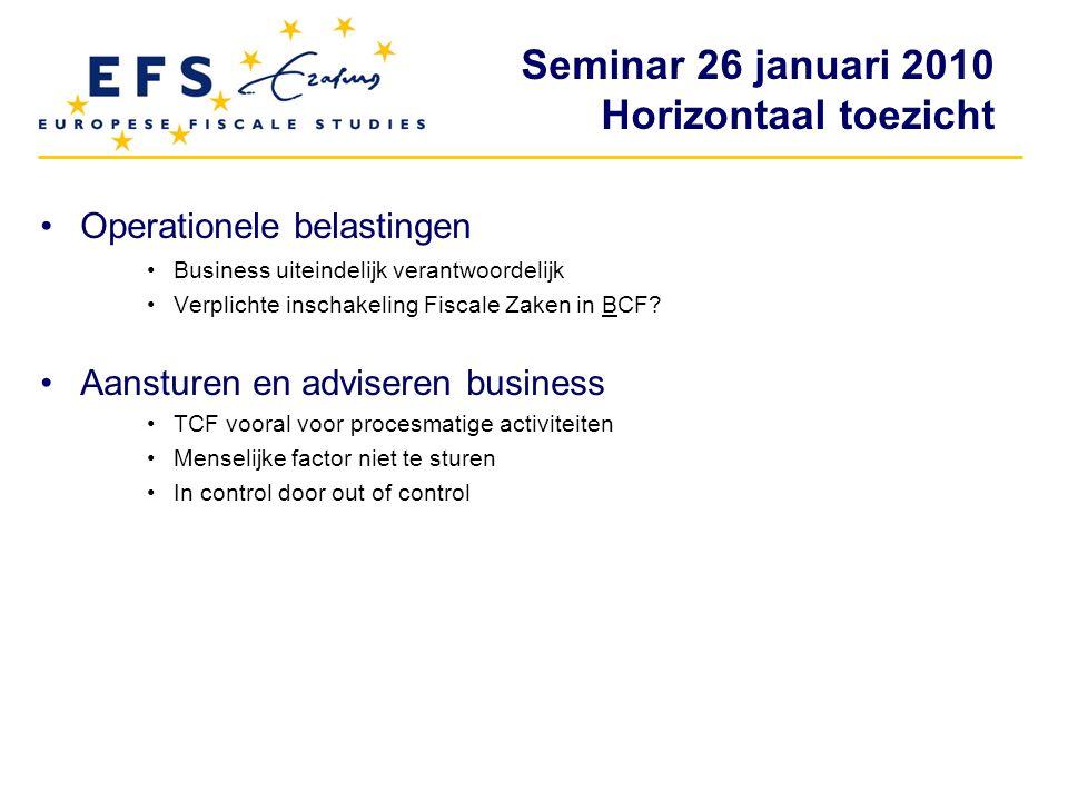 Seminar 26 januari 2010 Horizontaal toezicht Operationele belastingen Business uiteindelijk verantwoordelijk Verplichte inschakeling Fiscale Zaken in