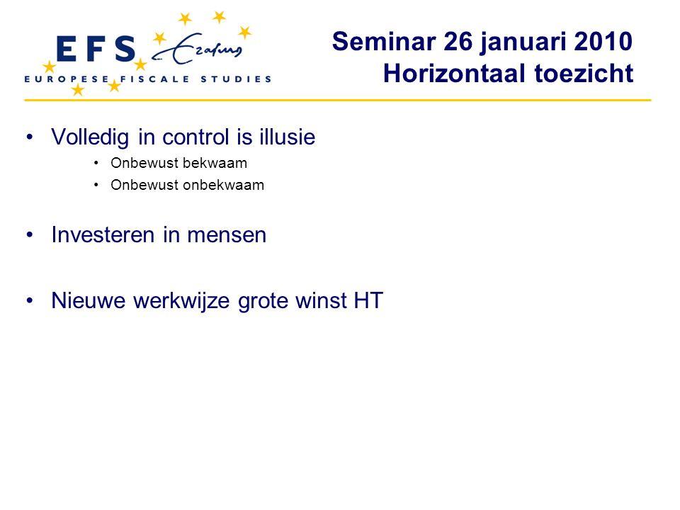 Seminar 26 januari 2010 Horizontaal toezicht Volledig in control is illusie Onbewust bekwaam Onbewust onbekwaam Investeren in mensen Nieuwe werkwijze