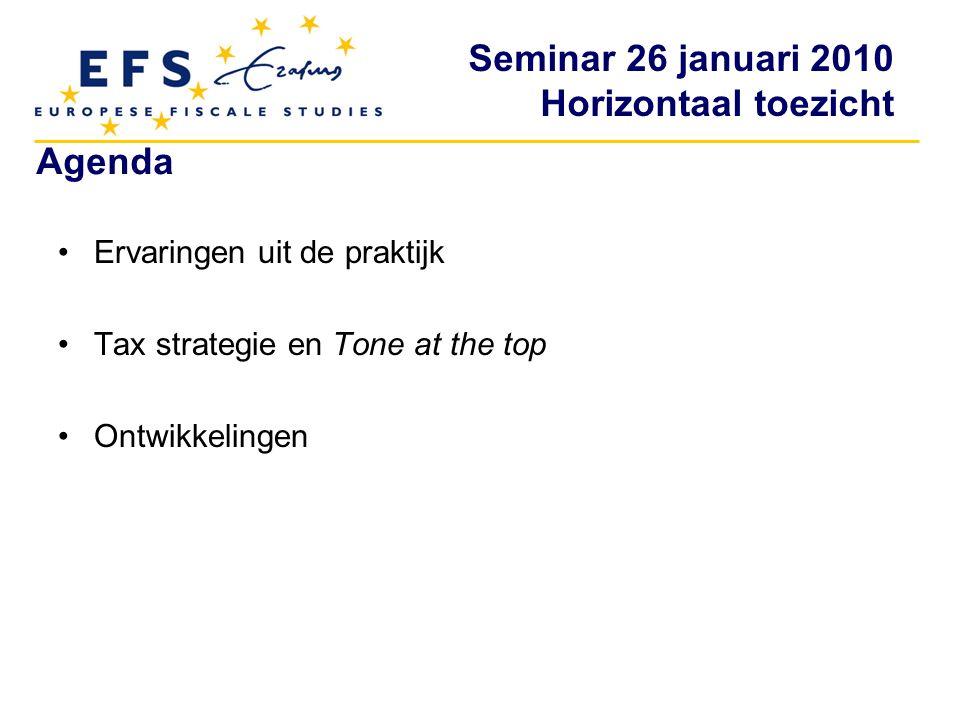 Seminar 26 januari 2010 Horizontaal toezicht Agenda Ervaringen uit de praktijk Tax strategie en Tone at the top Ontwikkelingen