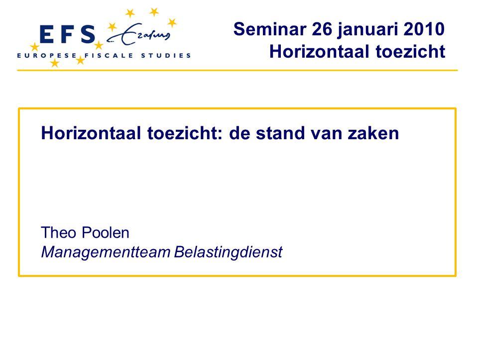 Seminar 26 januari 2010 Horizontaal toezicht Horizontaal toezicht: de stand van zaken Theo Poolen Managementteam Belastingdienst