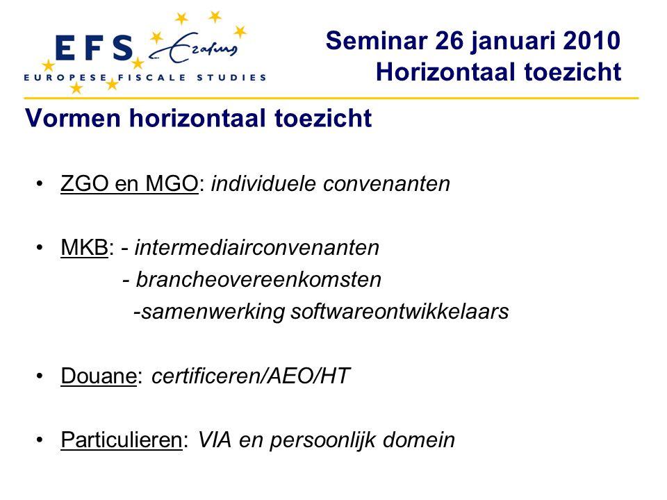 Seminar 26 januari 2010 Horizontaal toezicht Vormen horizontaal toezicht ZGO en MGO: individuele convenanten MKB: - intermediairconvenanten - brancheo