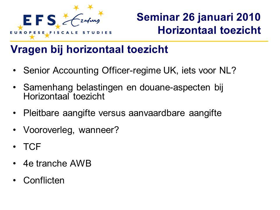 Seminar 26 januari 2010 Horizontaal toezicht Vragen bij horizontaal toezicht Senior Accounting Officer-regime UK, iets voor NL? Samenhang belastingen