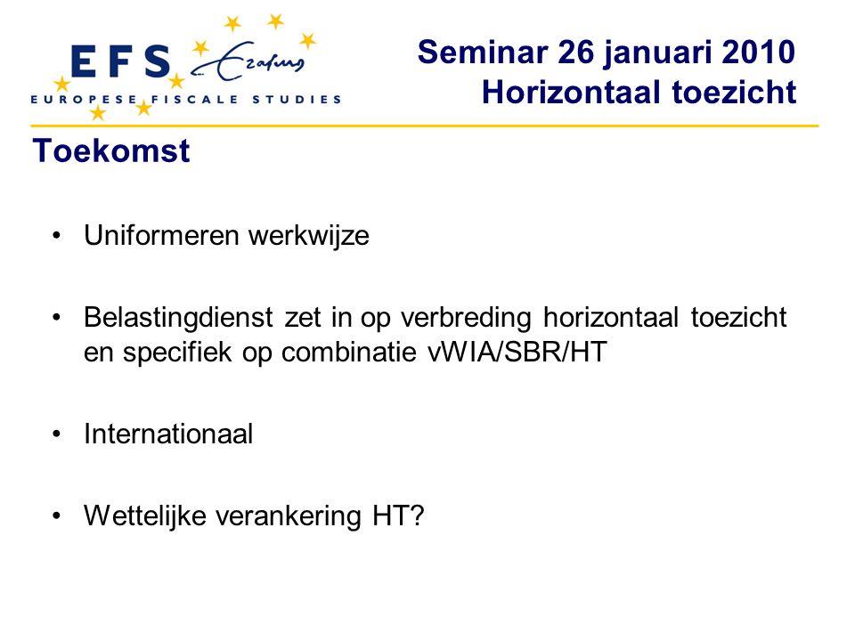 Seminar 26 januari 2010 Horizontaal toezicht Toekomst Uniformeren werkwijze Belastingdienst zet in op verbreding horizontaal toezicht en specifiek op