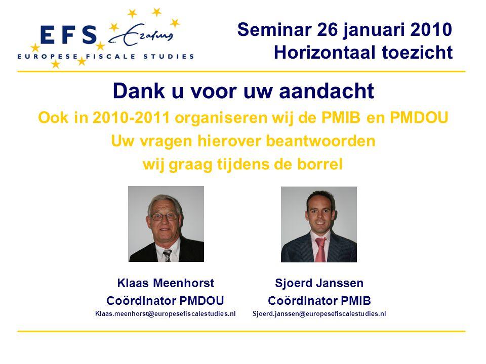Seminar 26 januari 2010 Horizontaal toezicht Dank u voor uw aandacht Ook in 2010-2011 organiseren wij de PMIB en PMDOU Uw vragen hierover beantwoorden