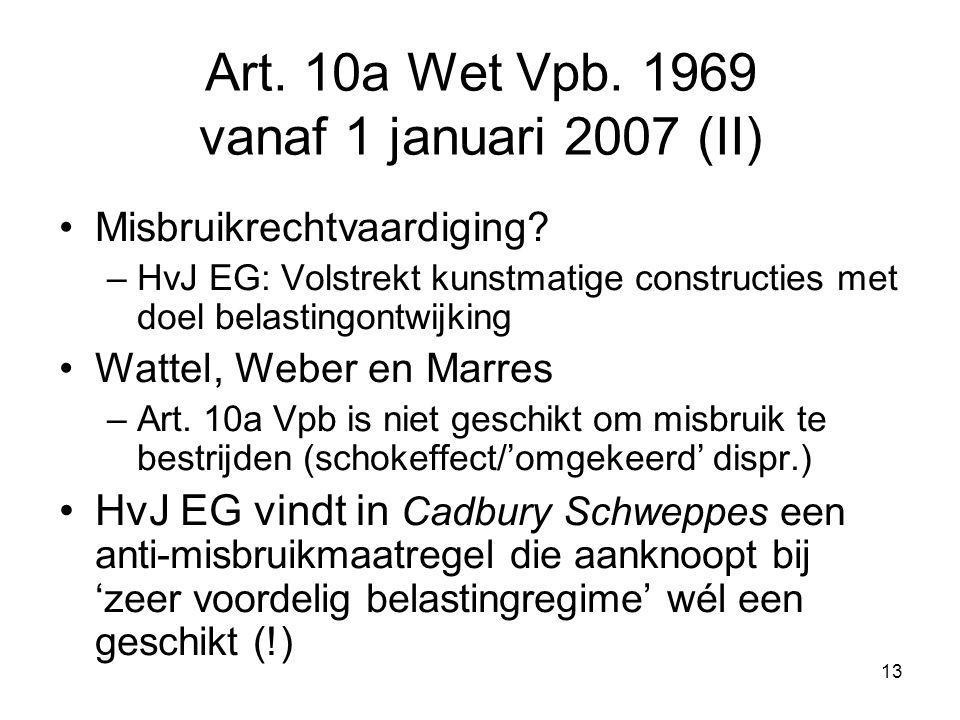 13 Art. 10a Wet Vpb. 1969 vanaf 1 januari 2007 (II) Misbruikrechtvaardiging? –HvJ EG: Volstrekt kunstmatige constructies met doel belastingontwijking