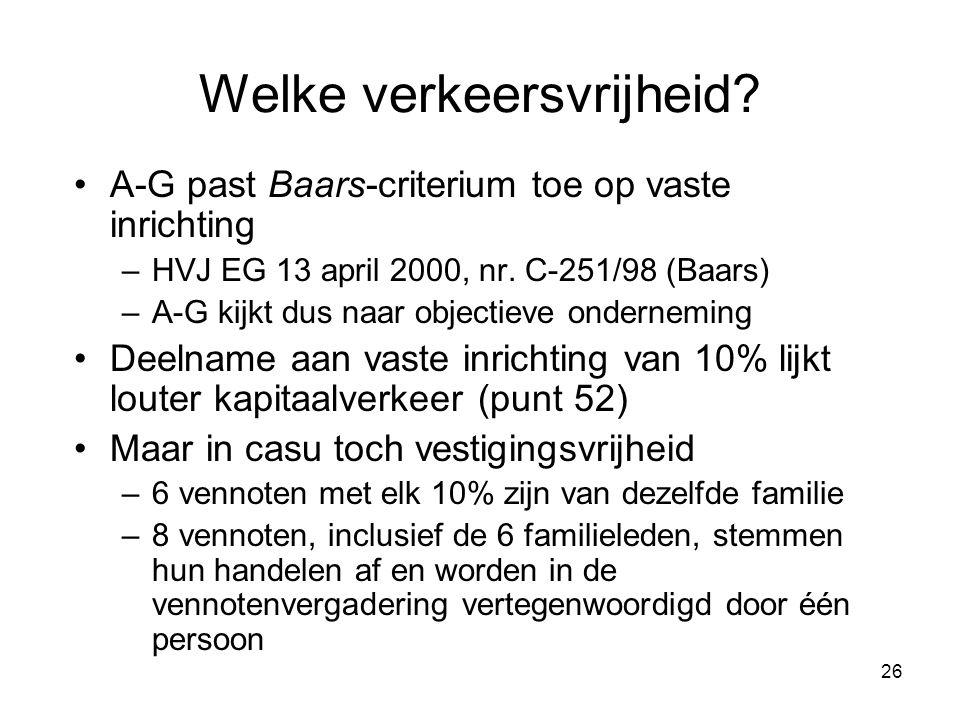 26 Welke verkeersvrijheid? A-G past Baars-criterium toe op vaste inrichting –HVJ EG 13 april 2000, nr. C-251/98 (Baars) –A-G kijkt dus naar objectieve