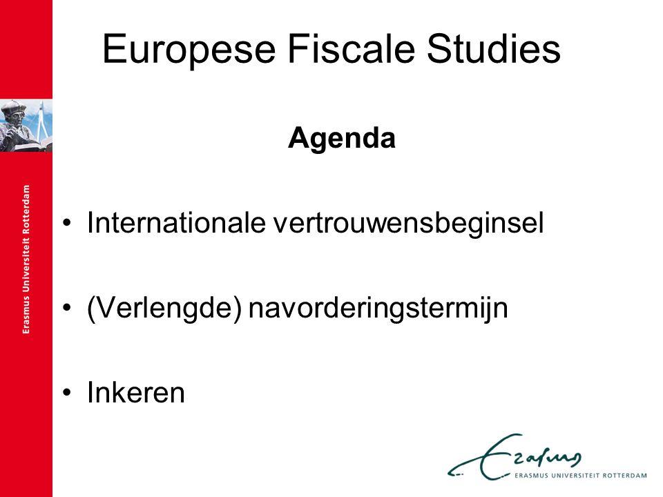 Europese Fiscale Studies Agenda Internationale vertrouwensbeginsel (Verlengde) navorderingstermijn Inkeren