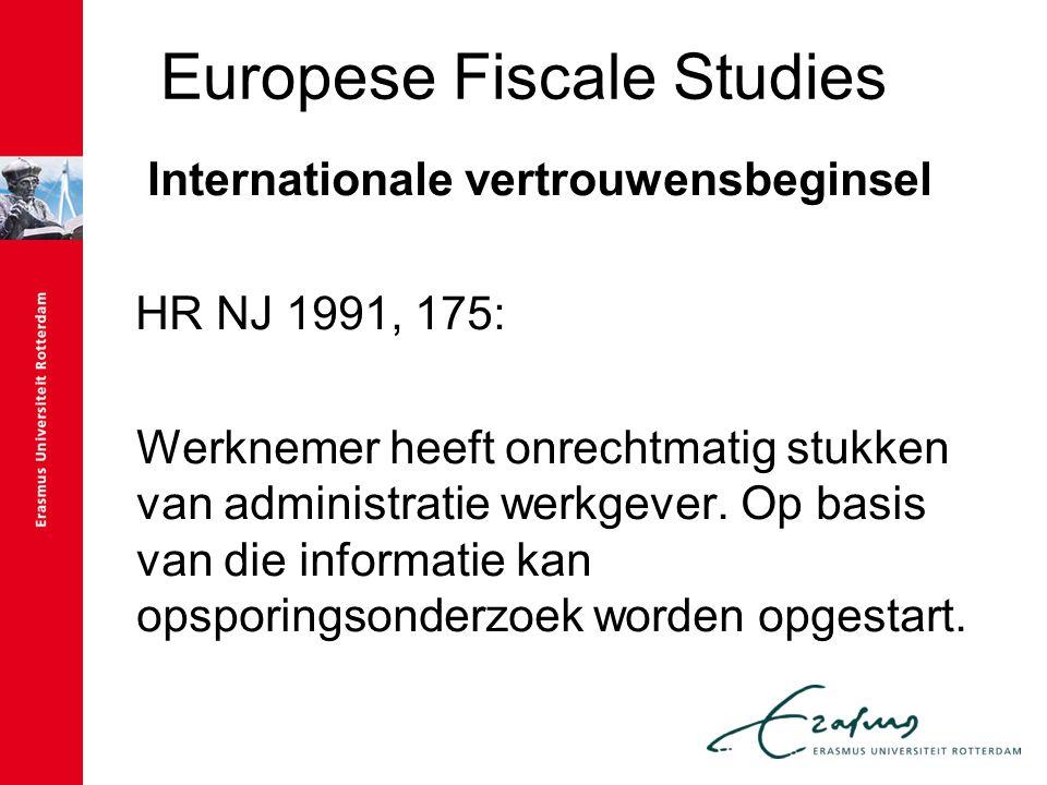 Europese Fiscale Studies Internationale vertrouwensbeginsel HR NJ 1991, 175: Werknemer heeft onrechtmatig stukken van administratie werkgever. Op basi