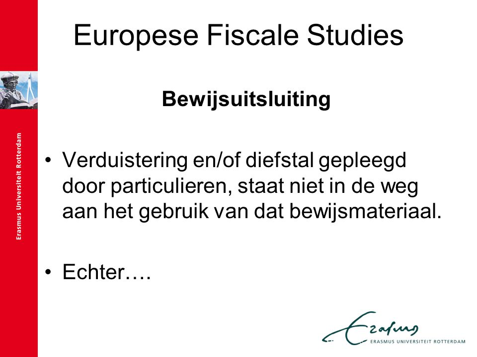 Europese Fiscale Studies Bewijsuitsluiting Verduistering en/of diefstal gepleegd door particulieren, staat niet in de weg aan het gebruik van dat bewi