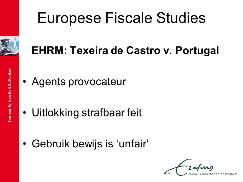 Europese Fiscale Studies EHRM: Texeira de Castro v. Portugal Agents provocateur Uitlokking strafbaar feit Gebruik bewijs is 'unfair'