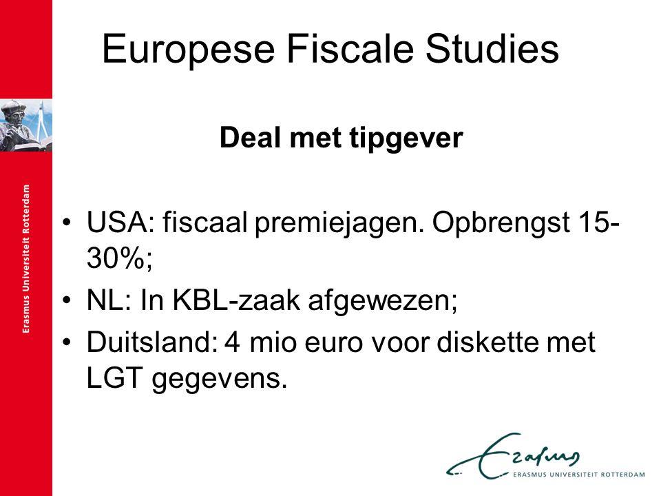 Europese Fiscale Studies Deal met tipgever USA: fiscaal premiejagen. Opbrengst 15- 30%; NL: In KBL-zaak afgewezen; Duitsland: 4 mio euro voor diskette