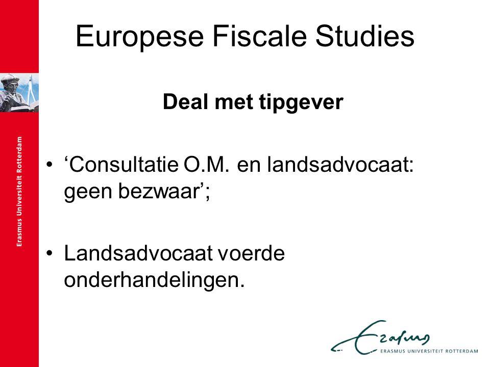 Europese Fiscale Studies Deal met tipgever 'Consultatie O.M. en landsadvocaat: geen bezwaar'; Landsadvocaat voerde onderhandelingen.