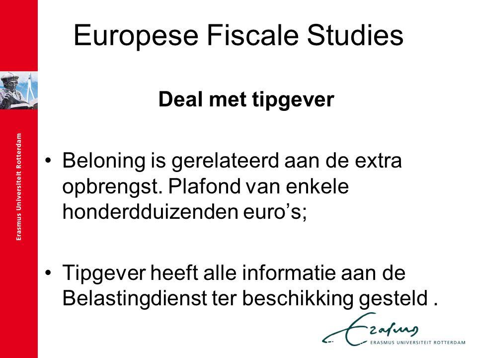 Europese Fiscale Studies Deal met tipgever Beloning is gerelateerd aan de extra opbrengst. Plafond van enkele honderdduizenden euro's; Tipgever heeft