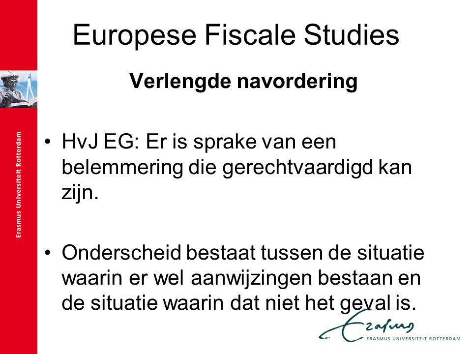 Europese Fiscale Studies Verlengde navordering HvJ EG: Er is sprake van een belemmering die gerechtvaardigd kan zijn. Onderscheid bestaat tussen de si