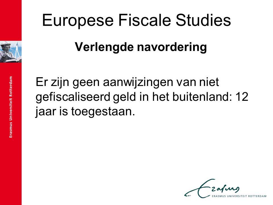 Europese Fiscale Studies Verlengde navordering Er zijn geen aanwijzingen van niet gefiscaliseerd geld in het buitenland: 12 jaar is toegestaan.