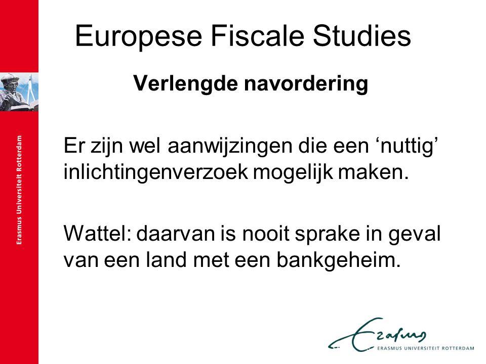 Europese Fiscale Studies Verlengde navordering Er zijn wel aanwijzingen die een 'nuttig' inlichtingenverzoek mogelijk maken. Wattel: daarvan is nooit