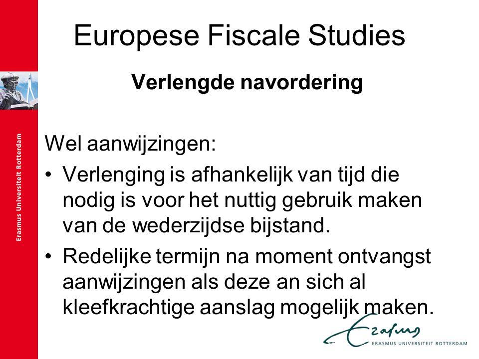 Europese Fiscale Studies Verlengde navordering Wel aanwijzingen: Verlenging is afhankelijk van tijd die nodig is voor het nuttig gebruik maken van de