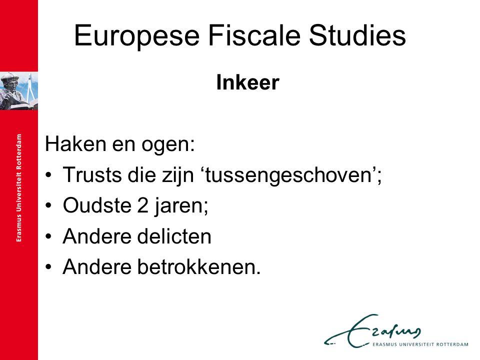 Europese Fiscale Studies Inkeer Haken en ogen: Trusts die zijn 'tussengeschoven'; Oudste 2 jaren; Andere delicten Andere betrokkenen.