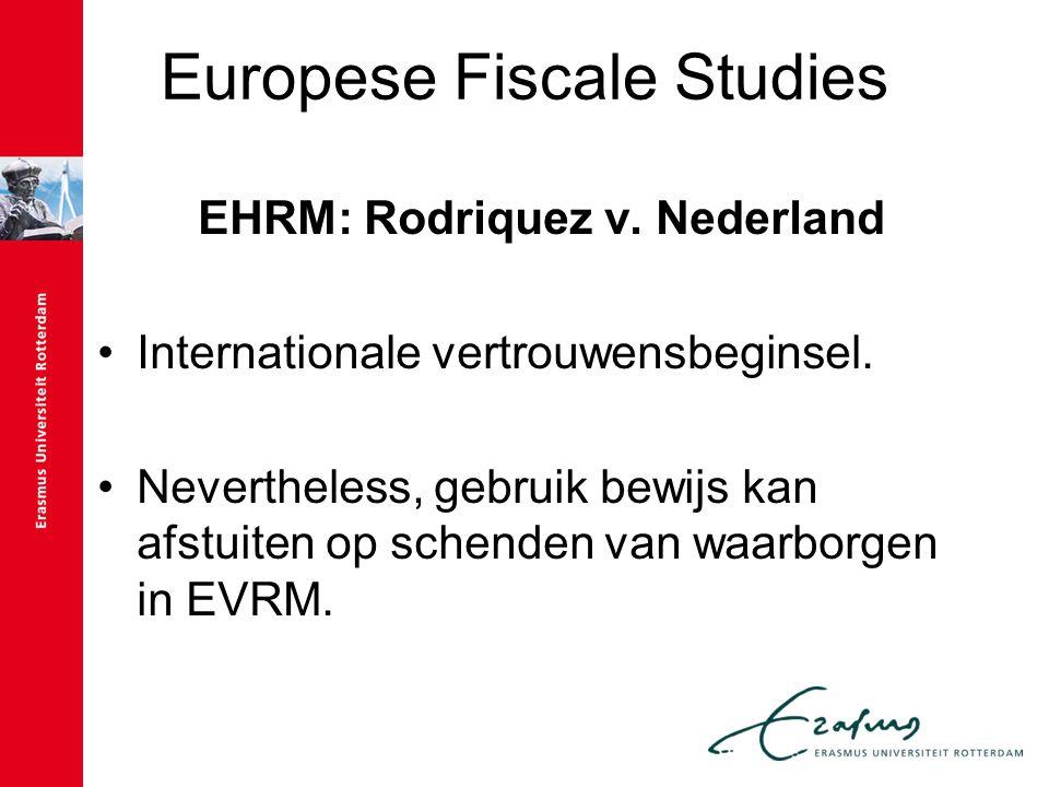 Europese Fiscale Studies EHRM: Rodriquez v. Nederland Internationale vertrouwensbeginsel. Nevertheless, gebruik bewijs kan afstuiten op schenden van w