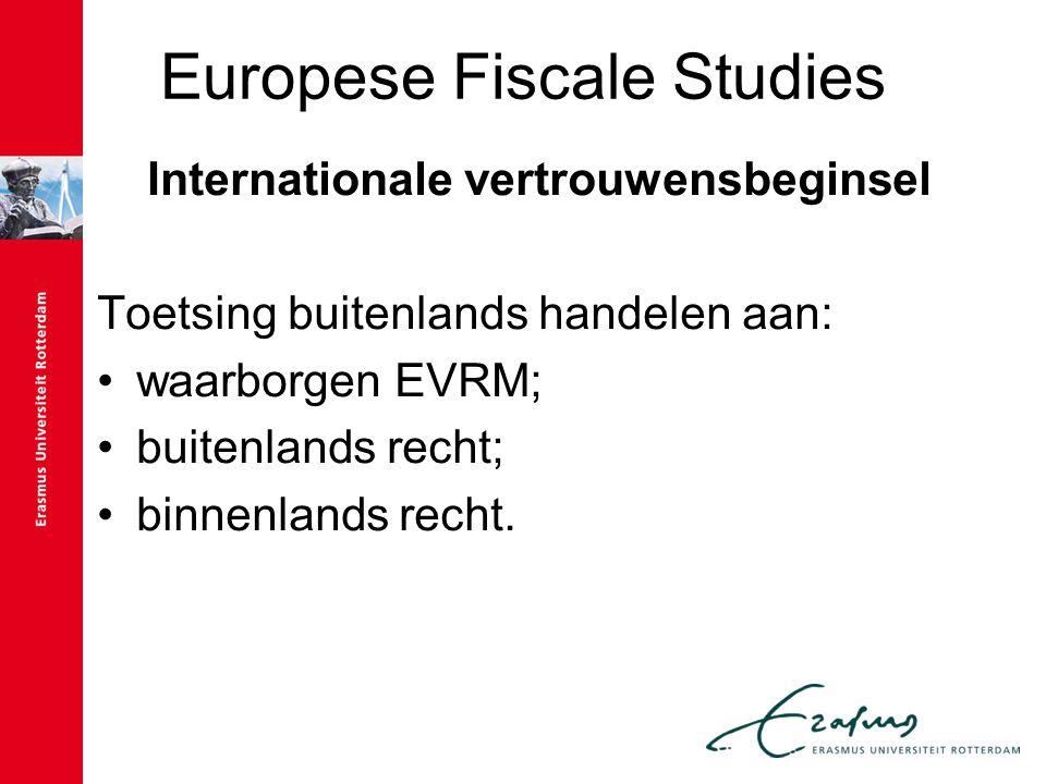 Europese Fiscale Studies Internationale vertrouwensbeginsel Toetsing buitenlands handelen aan: waarborgen EVRM; buitenlands recht; binnenlands recht.