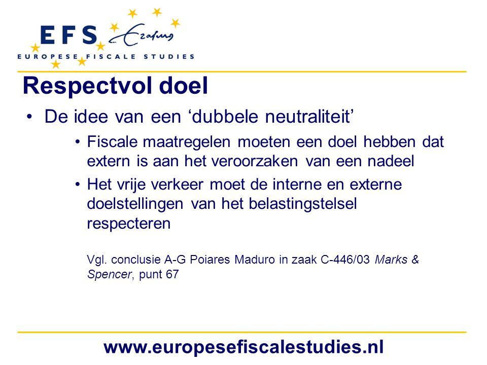 www.europesefiscalestudies.nl Respectvol doel De idee van een 'dubbele neutraliteit' Fiscale maatregelen moeten een doel hebben dat extern is aan het