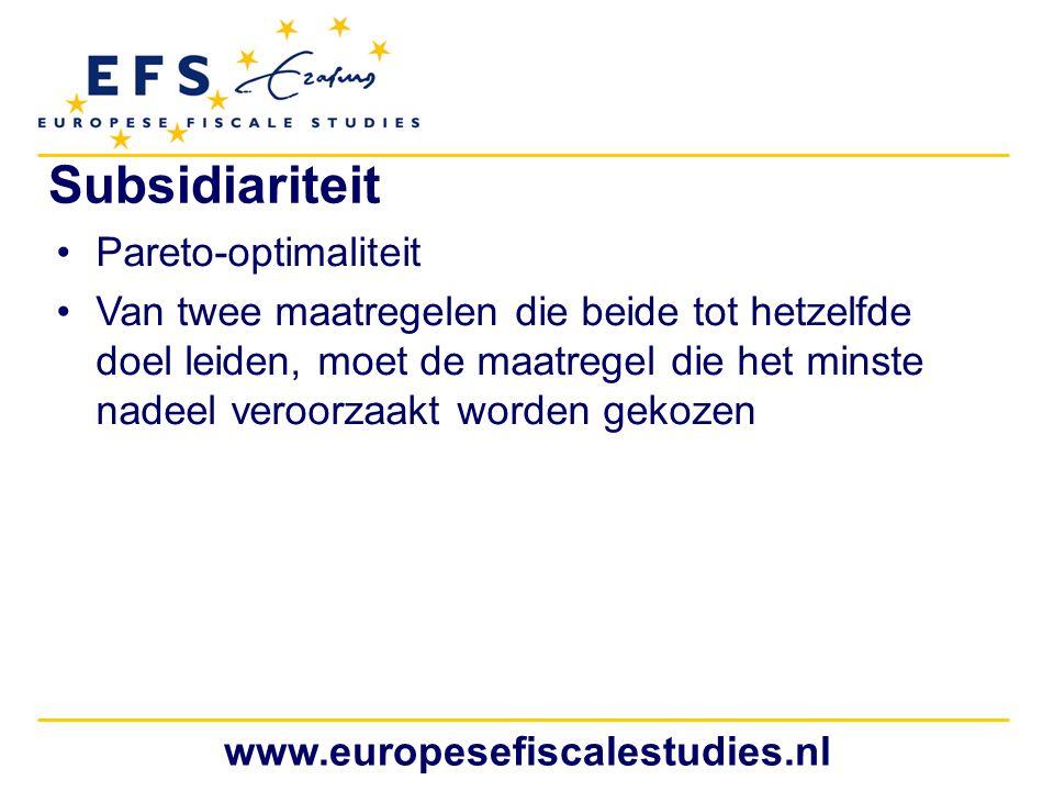 www.europesefiscalestudies.nl Subsidiariteit Pareto-optimaliteit Van twee maatregelen die beide tot hetzelfde doel leiden, moet de maatregel die het m
