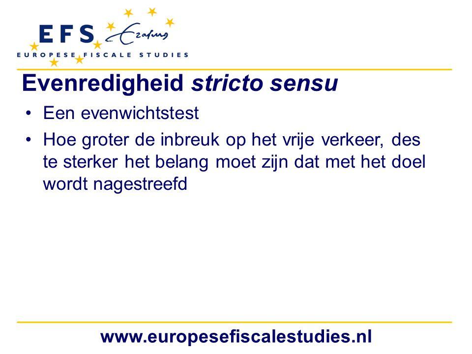 www.europesefiscalestudies.nl Evenredigheid stricto sensu Een evenwichtstest Hoe groter de inbreuk op het vrije verkeer, des te sterker het belang moe