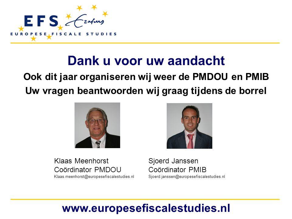 www.europesefiscalestudies.nl Dank u voor uw aandacht Ook dit jaar organiseren wij weer de PMDOU en PMIB Uw vragen beantwoorden wij graag tijdens de b