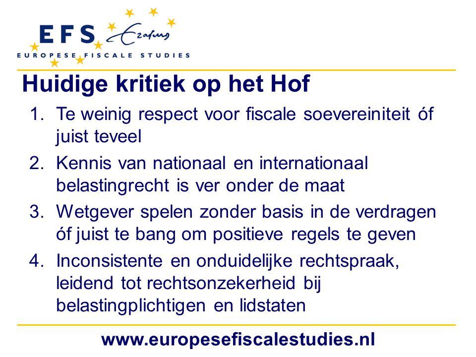 www.europesefiscalestudies.nl Huidige kritiek op het Hof 1.Te weinig respect voor fiscale soevereiniteit óf juist teveel 2.Kennis van nationaal en int