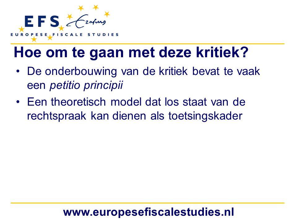 www.europesefiscalestudies.nl Hoe om te gaan met deze kritiek? De onderbouwing van de kritiek bevat te vaak een petitio principii Een theoretisch mode