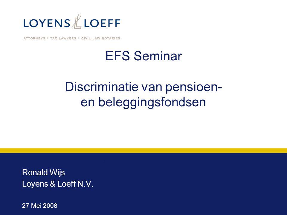 EFS Seminar Discriminatie van pensioen- en beleggingsfondsen Ronald Wijs Loyens & Loeff N.V. 27 Mei 2008