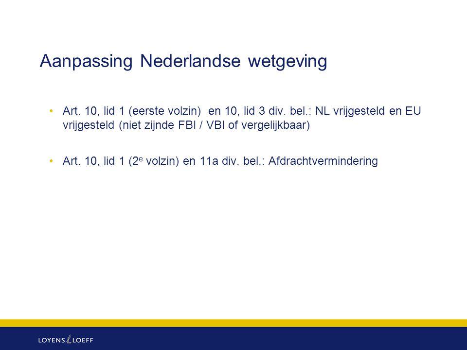 Aanpassing Nederlandse wetgeving Art. 10, lid 1 (eerste volzin) en 10, lid 3 div. bel.: NL vrijgesteld en EU vrijgesteld (niet zijnde FBI / VBI of ver