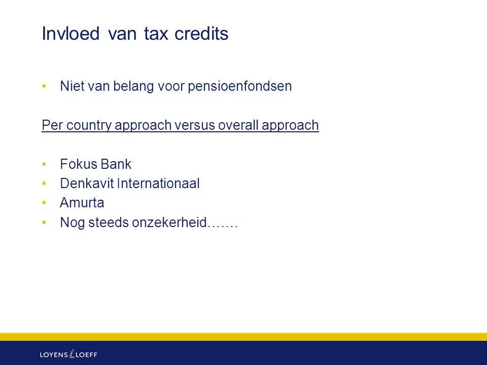 Invloed van tax credits Niet van belang voor pensioenfondsen Per country approach versus overall approach Fokus Bank Denkavit Internationaal Amurta No