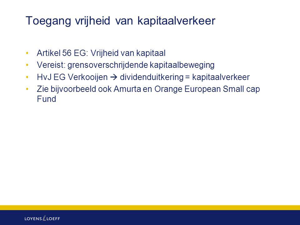 Toegang vrijheid van kapitaalverkeer Artikel 56 EG: Vrijheid van kapitaal Vereist: grensoverschrijdende kapitaalbeweging HvJ EG Verkooijen  dividendu
