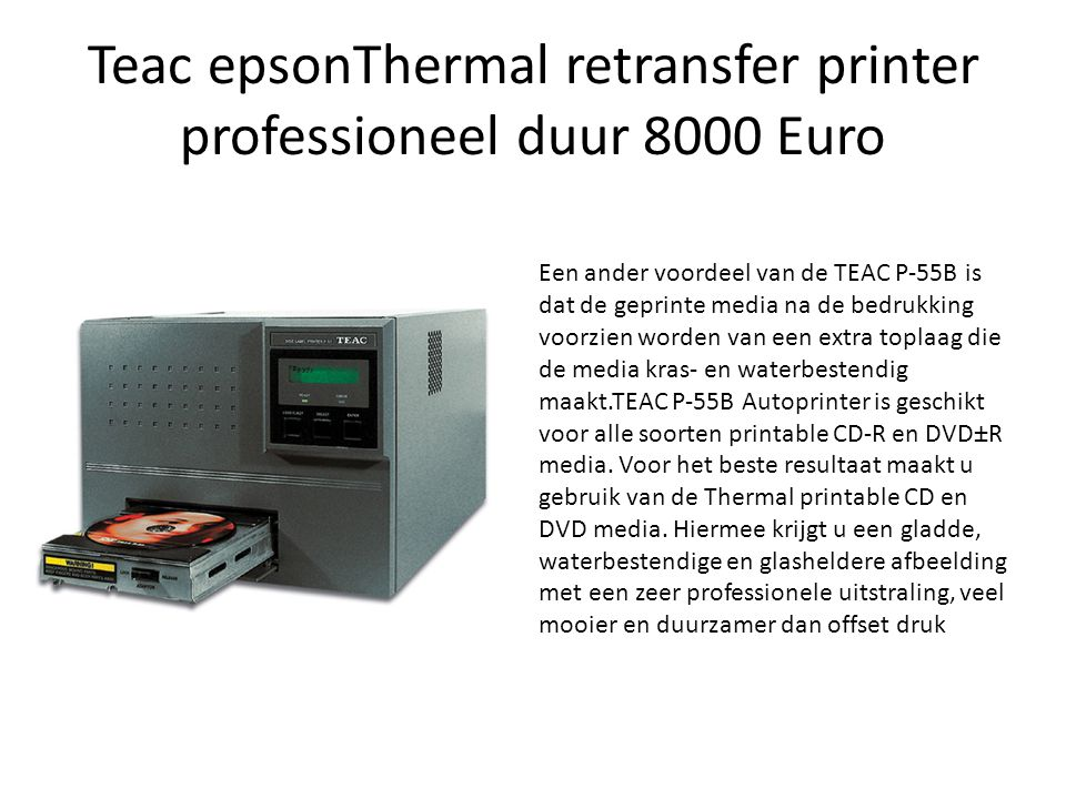Teac epsonThermal retransfer printer professioneel duur 8000 Euro Een ander voordeel van de TEAC P-55B isdat de geprinte media na de bedrukkingvoorzie