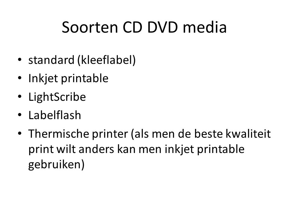 Soorten CD DVD media standard (kleeflabel) Inkjet printable LightScribe Labelflash Thermische printer (als men de beste kwaliteit print wilt anders ka