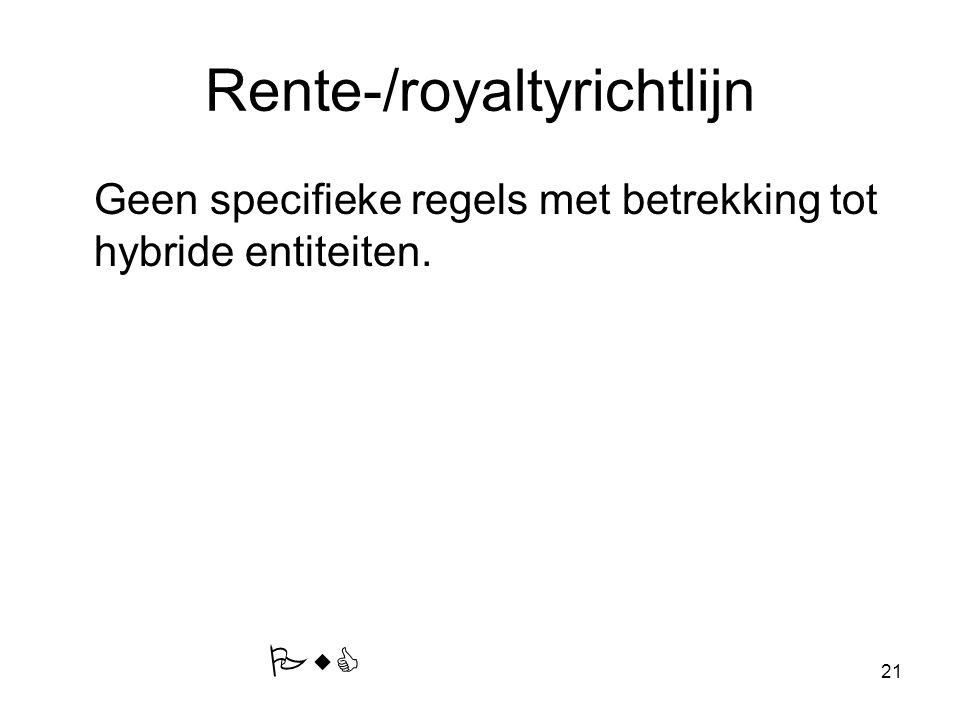 21 Rente-/royaltyrichtlijn Geen specifieke regels met betrekking tot hybride entiteiten. PwC