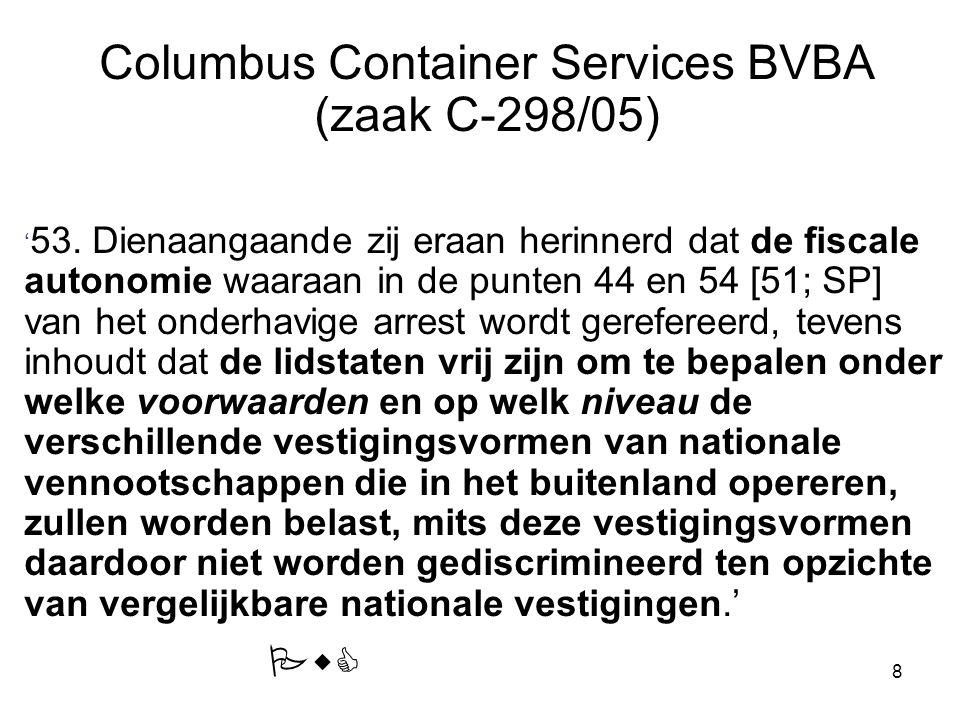 8 Columbus Container Services BVBA (zaak C-298/05) ' 53. Dienaangaande zij eraan herinnerd dat de fiscale autonomie waaraan in de punten 44 en 54 [51;