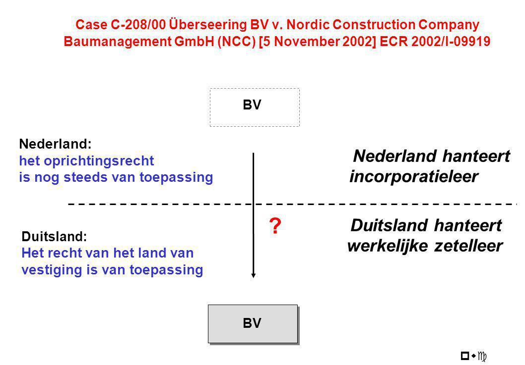 pwc Case C-208/00 Überseering BV v. Nordic Construction Company Baumanagement GmbH (NCC) [5 November 2002] ECR 2002/I-09919 BV Nederland hanteert inco